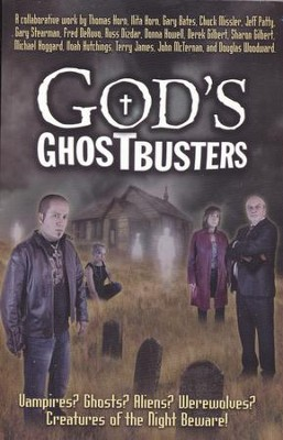 God's Ghostbusters: Vampires? Ghosts? Aliens? Werewolves? Creatures of the Night Beware!  -     By: Thomas R. Horn