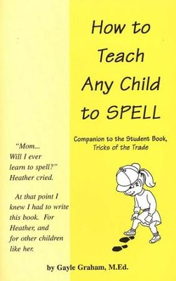 How to Teach Any Child to Spell   -     By: Gayle Graham M.Ed.