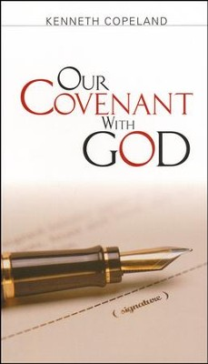 Our Covenant With God  -     By: Kenneth Copeland