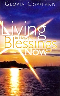 Living In Heaven's Blessings Now  -     By: Gloria Copeland