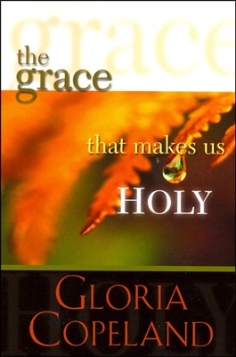 Grace That Makes Us Holy  -     By: Gloria Copeland