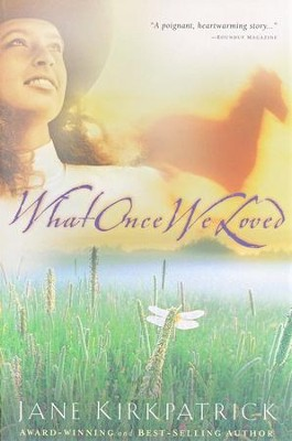 What Once We Loved, Kinship and Courage #3   -     By: Jane Kirkpatrick