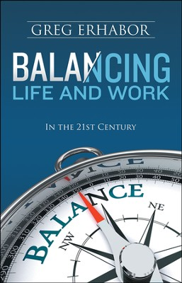 Balancing Life and Work in the 21st Century  -     By: Gregory Erhabor