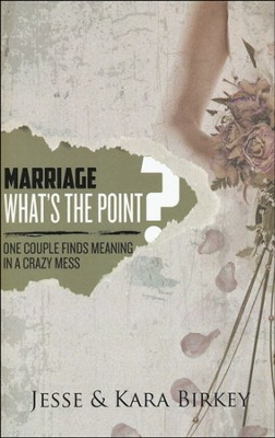 Marriage, What's the Point?: One Couple Finds Meaning in a Crazy Mess  -     By: Jesse Birkey