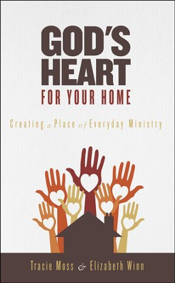 God's Heart for Your Home: Creating a Place of Everyday Ministry  -     By: Tracie Moss, Elizabeth Winn