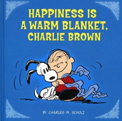 Happiness is a Warm Blanket, Charlie Brown   -     By: Charles M. Schulz