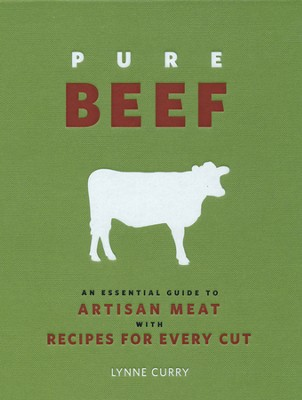 Pure Beef: An Essential Guide to Artisan Meat  With Recipes for Every Cut  -     By: Lynne Curry