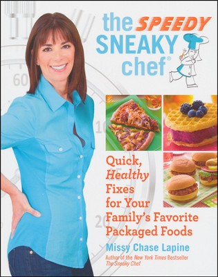 The Speedy Sneaky Chef: Quick, Healthy Fixes for Your Family's Favorite Packaged Foods  -     By: Missy Chase Lapine