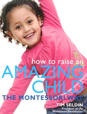 How To Raise An Amazing Child Montessori  -     By: Tim Seldin