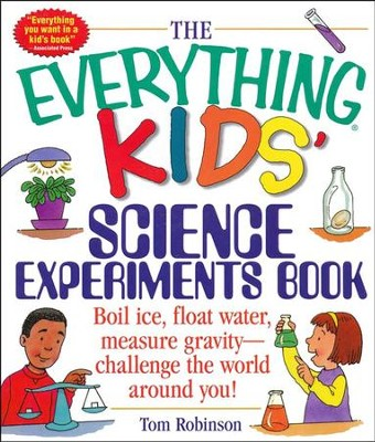 The Everything Kids' Science Experiments Book  -     By: Tom Robinson