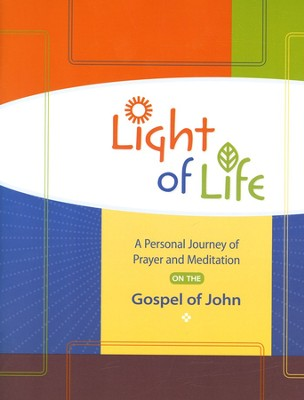 Light of Life: A Personal Journey of Prayer and Meditation on the Gospel of John  -