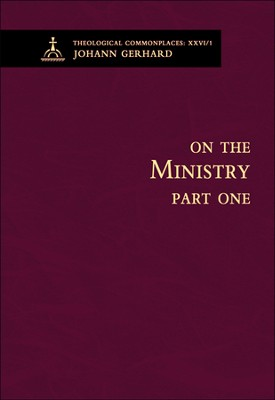 On the Ministry I - Theological Commonplaces  -     By: Johann Gerhard