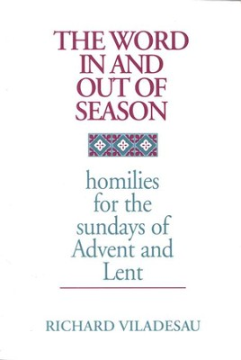 The Word in and out of Season: Homilies for the Sundays of Advent and Lent  -     By: Richard Viladesau