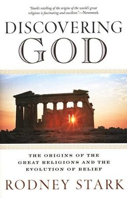 Discovering God: The Origins of The Great Religions and The Evolution of Belief  -     By: Rodney Stark