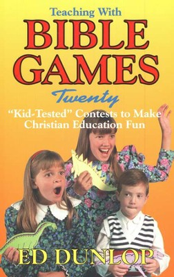 Teaching with Bible Games: Kid-Tested Contests to Make    -     By: Ed Dunlop
