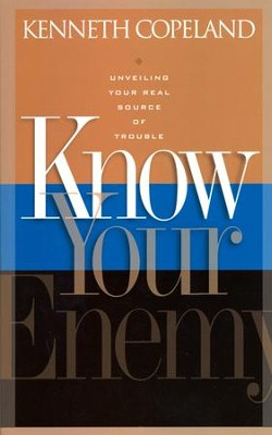 Know Your Enemy: Unveiling Your Real Source of Trouble  -     By: Kenneth Copeland