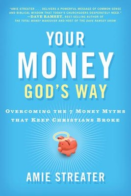 Your Money God's Way: Overcoming the 7 Money Myths that Keep Christians Broke - eBook  -     By: Amie Streater