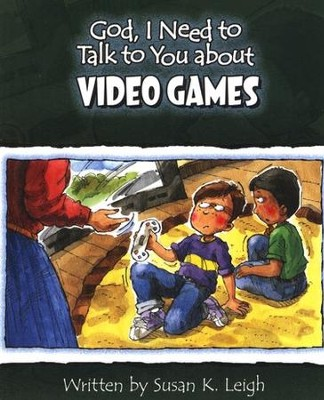 God I Need To Talk To You About Video Games  -     By: Susan K. Leigh