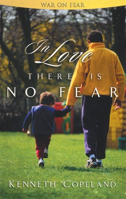 In Love There Is No Fear  -     By: Kenneth Copeland