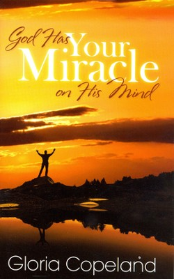 God Has Your Miracle On His Mind  -     By: Gloria Copeland