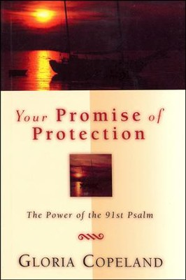 Your Promise of Protection: The Power of the 91st Psalm  -     By: Gloria Copeland