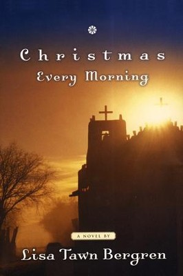 Christmas Every Morning  -     By: Lisa Tawn Bergren