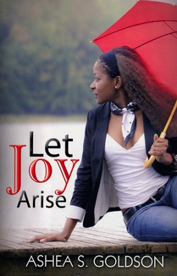 #3: Let Joy Arise  -     By: Ashea S. Goldson