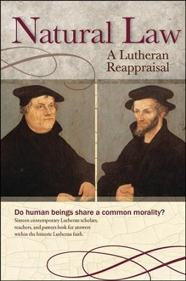 Natural Law: A Lutheran Reappraisal  -