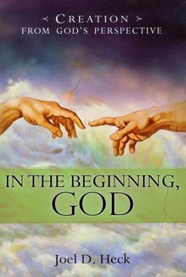 In the Beginning, God  -     By: Joel D. Heck