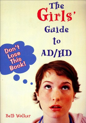 The Girls' Guide to ADHD: Don't Lose This Book!   -     By: Beth Walker