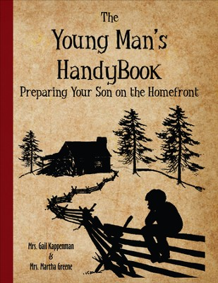 The Young Man's Handybook: Preparing Your Son on the Homefront  -     By: Gail Keppenman, Martha Greene