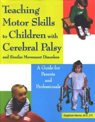 Teaching Motor Skills to Children with Cerebral Palsy and Similar Movement Disorders  -     By: Sieglinde Martin