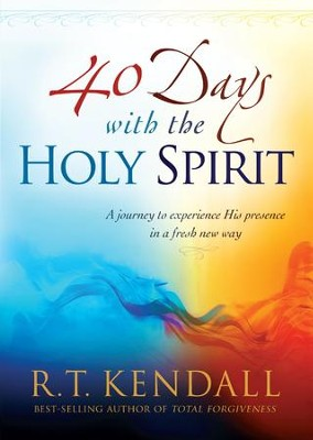 Forty Days With the Holy Spirit: A Journey to Experience His Presence in a Fresh New Way - eBook  -     By: R.T Kendall