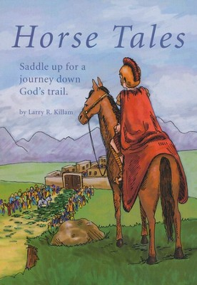 Horse Tales: Saddle up for a Journey Down God's Trail  -     By: Larry R. Killam