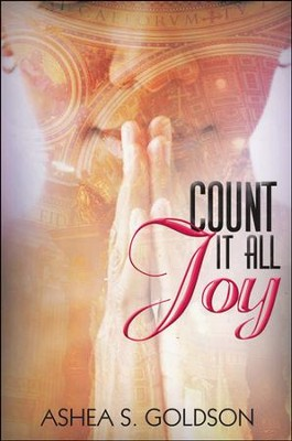Count It All Joy  -     By: Ashea S. Goldson