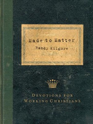 Made to Matter: Devotions for Working Christians - eBook  -     By: Randy Kilgore