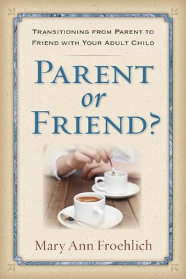 Parent or Friend?: Transitioning from Parent to Friend with Your Adult Child - eBook  -     By: Mary Ann Froehlich