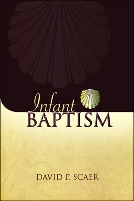 Infant Baptism  -     By: Dr. David P. Scaer