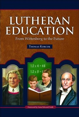 Lutheran Education: From Wittenberg to the Future  -     By: Thomas Korcok