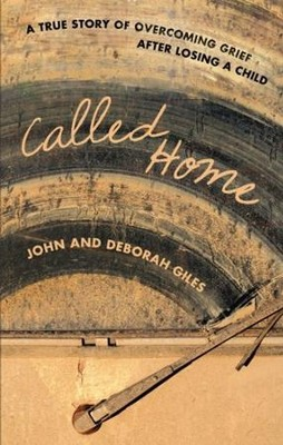 Called Home: A True Story of Overcoming Grief After Losing a Child  -     By: John Giles, Deborah Giles