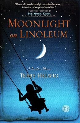 Moonlight On Linoleum: A Daughter's Memoir  -     By: Terry Helwig, Sue Kidd