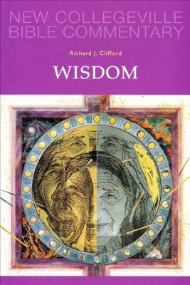 Wisdom - New Collegeville Bible Commentary  -     By: Richard J. Clifford