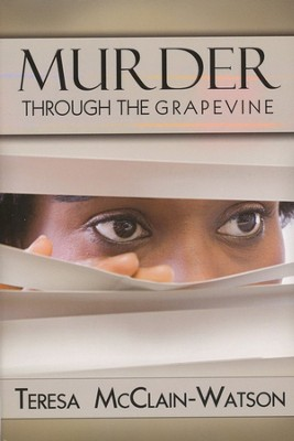 Murder Through The Grapevine  -     By: Teresa McClain Watson