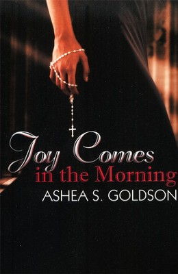 Joy Comes in The Morning  -     By: Ashea S. Goldson