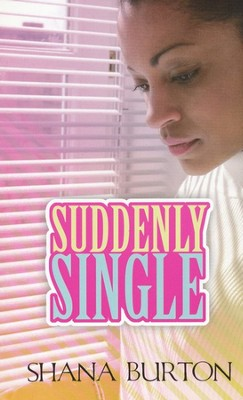 Suddenly Single  -     By: Shana Burton