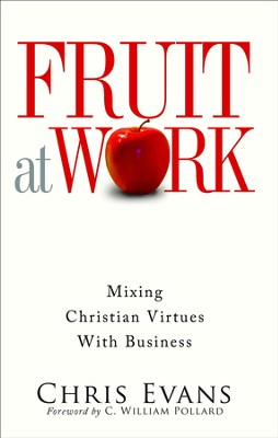 Fruit at Work: Mixing Christian Virtues with Business  -     By: Chris Evans