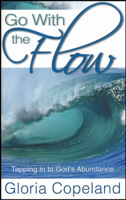 Go With The Flow: Tapping in to God's Abundance  -     By: Gloria Copeland