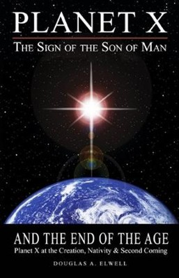 Planet X, The Sign of the Son of Man, and the End of the Age  -     By: Doug Elwell