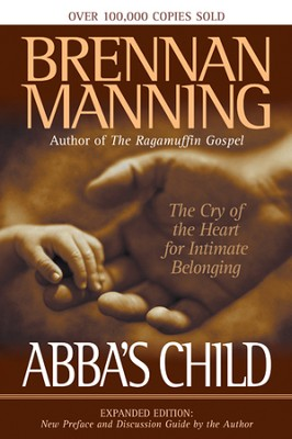 Abba's Child: The Cry of the Heart for Intimate Belonging - eBook  -     By: Brennan Manning
