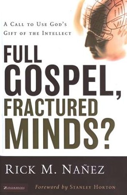 Full Gospel, Fractured Minds? A Call to Use God's Gift of the Intellect  -     By: Rick M. Nanez
